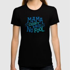 Mama Didn't Raise No Fool MEDIUM Black Womens Fitted Tee
