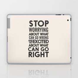 Stop worrying about what can go wrong, get excited about can go right, believe, life, future Laptop & iPad Skin