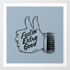 Feelin' Extra Good Art Print