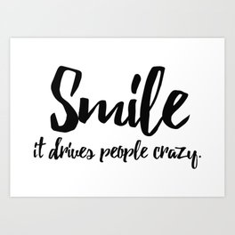 Smile. It drives people crazy Art Print