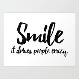 Smile. It drives people crazy Art Print