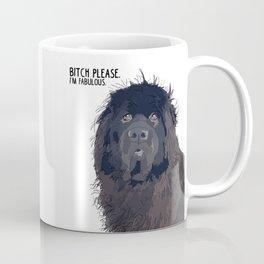 Bitch Please.  I'm Fabulous.  Newfie Coffee Mug