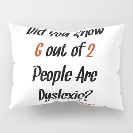 Dyslexic? Pillow Sham