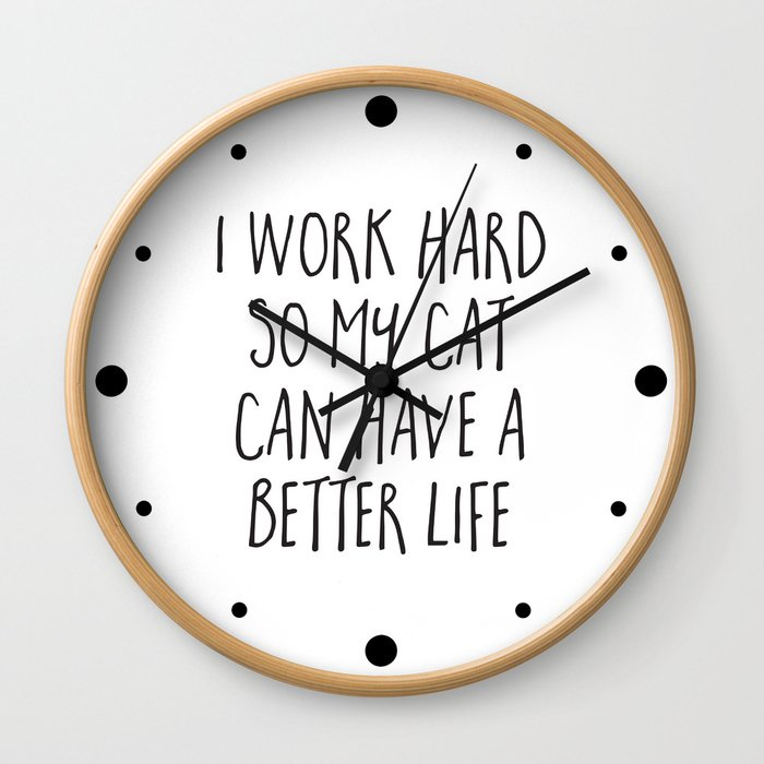 Cat Better Life Funny Quote Wall Clock