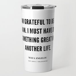 Maya Angelou Quote On Being Grateful To Be A Woman Travel Mug