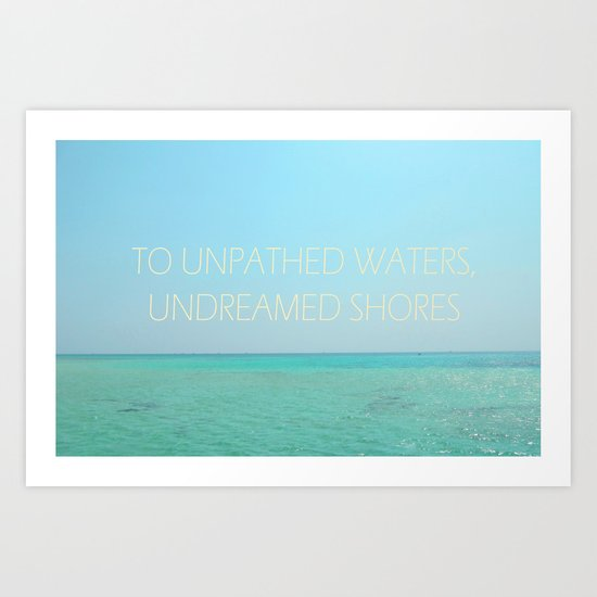 To Unpathed Waters, To Undreamed Shores Art Print