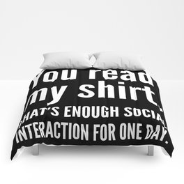 You read my shirt. That's enough social interaction for one day. (Black & White) Comforters