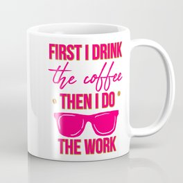 First I Drink the Coffee Then I Do the Work Funny Saying Coffee Mug