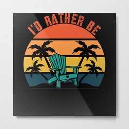 I'D Rather Be Sitting At The Beach Retro Metal Print