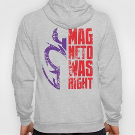 Magneto Was Right! Hoody