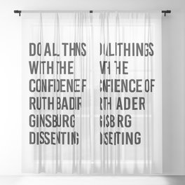 Do All Things with the Confidence of Ruth Bader Ginsburg Dissenting Sheer Curtain