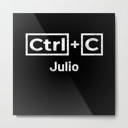 Julio Name, Ctrl C Julio Ctrl V Metal Print