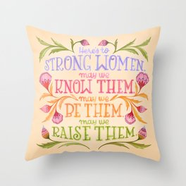 Here's to Strong Women, May We Know Them, May We Be Them, May We Raise Them Throw Pillow