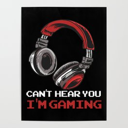 Can't Hear You I'm Gaming Poster