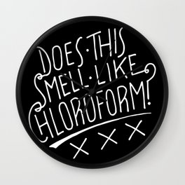 Does This Smell Like Chloroform? Wall Clock