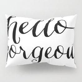 Hello Gorgeous - Black and White Type Pillow Sham