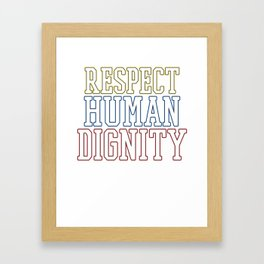 Cool & Inspirational Dignity Tee Design RESPECT HUMAN DIGNITY Framed Art Print