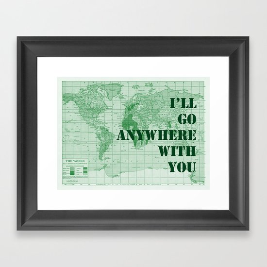 I'll Go Anywhere With You Framed Art Print