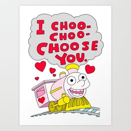 I choo-choo-choose you! Art Print