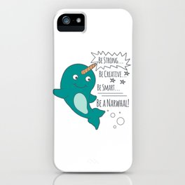 Be A Narwhal! iPhone Case