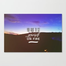 You have to set yourself on fire Canvas Print