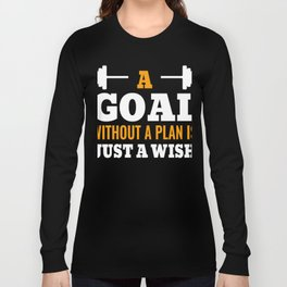A Goal Without A Plan Is Just A Wish Long Sleeve T-shirt