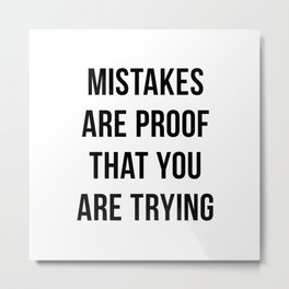 Mistakes are Proof that You are Trying Metal Print