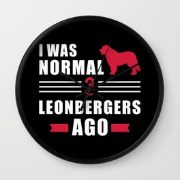 I was normal 3 Leonbergers ago Wall Clock