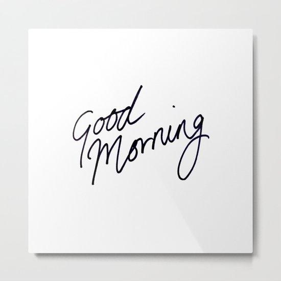 Good Morning! Metal Print