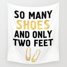 SO MANY SHOES AND ONLY TWO FEET - Fashion quote Wall Tapestry