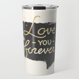 Love you forever - Valentines Day Travel Mug