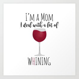 I'm A Mom I Deal With A Lot Of Whining Art Print