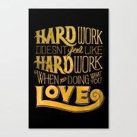 work hard Canvas Prints featuring Hard Work by Scott Biersack