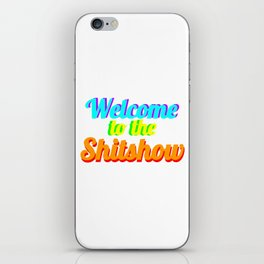 WELCOME TO THE SHITSHOW iPhone Skin