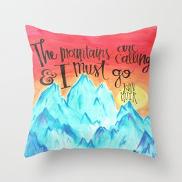The Mountains Are Calling And I Must Go - John Muir Throw Pillow