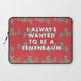 I Always Wanted To Be A Tenenbaum Laptop Sleeve