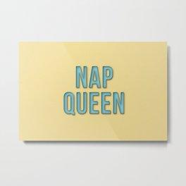 Funny nap queen text Metal Print