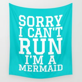 SORRY I CAN'T RUN I'M A MERMAID Wall Tapestry