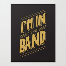 I'm in the band Canvas Print