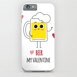 Beer is my valentine new 2018 love cute fun iPhone Case