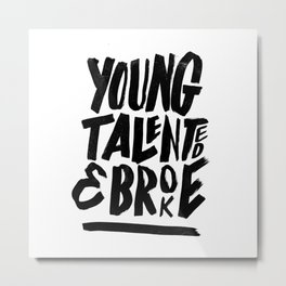Young, talented and broke. Metal Print