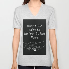Don't be afraid, We're going home Unisex V-Neck