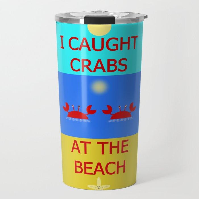 I Caught Crabs At The Beach Travel Mug