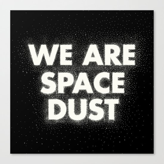 We are space dust Canvas Print