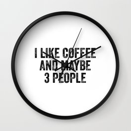 I like coffee and maybe 3 people Wall Clock