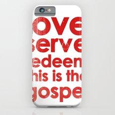 LOVE, SERVE, REDEEM. THIS IS THE GOSPEL (James 1:27) iPhone 6s Slim Case