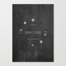 Wake up. Drink Coffee. Canvas Print
