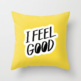 i feel good Throw Pillow
