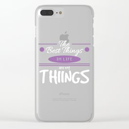 """The Best Things In Life Are Not Things"" tee design. Perfect for your friends and family this season Clear iPhone Case"
