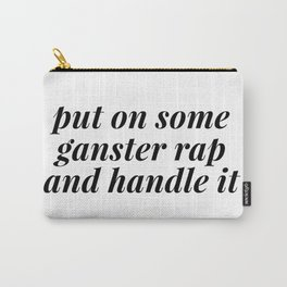 put on some some gangster rap and handle it Carry-All Pouch